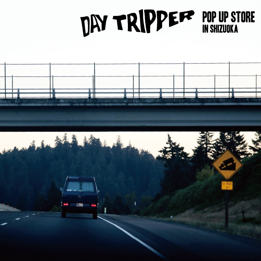 DAYTRIPPER POP UP STORE IN SHIZUOKA